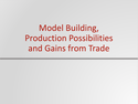 Model Building, Production Possibilities and Gains from Trade Resources