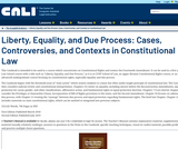 Liberty, Equality and Due Process: Cases, Controversies, and Contexts in Constitutional Law